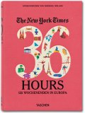 The New York Times. 36 Hours. 125 Wochenenden in Europa